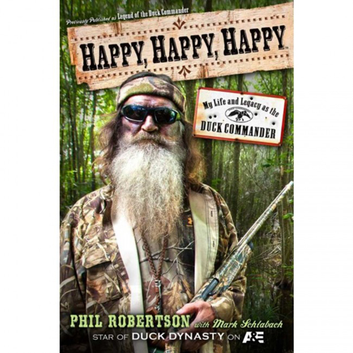 Happy, Happy, Happy - My Life and Legacy as the Duck Commander